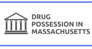Drug Possession Laws in Massachusetts
