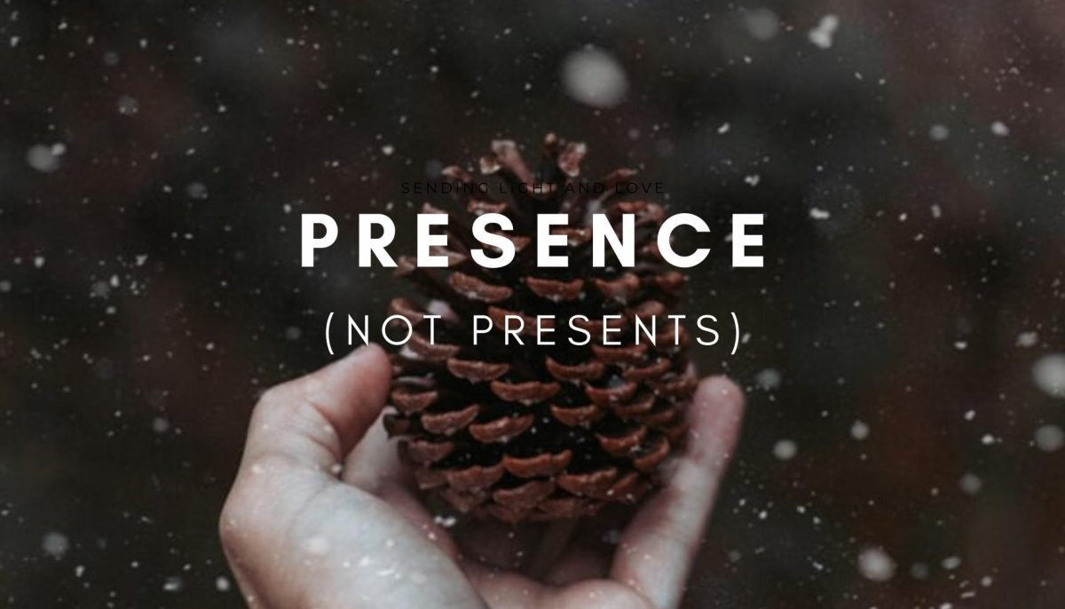 Give Your Presence, Not Presents, This Year